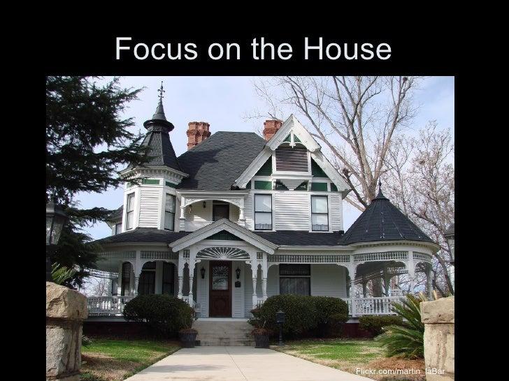 Focus on the House Flickr.com/martin_laBar