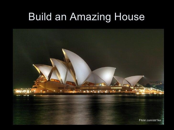 Build an Amazing House Flickr.com/str1ke