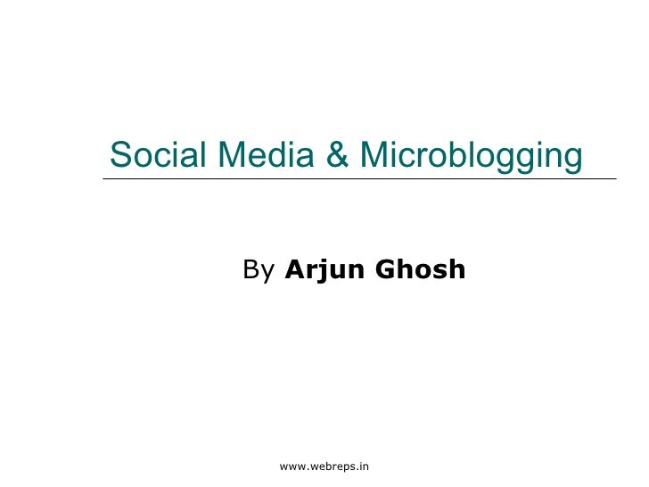Social Media & Microblogging By  Arjun Ghosh www.webreps.in