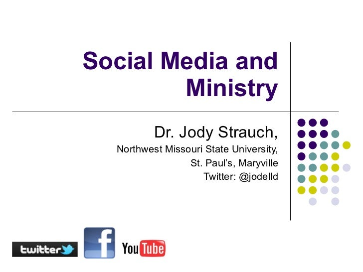 Social Media and Ministry Dr. Jody Strauch, Northwest Missouri State University, St. Paul's, Maryville Twitter: @jodelld