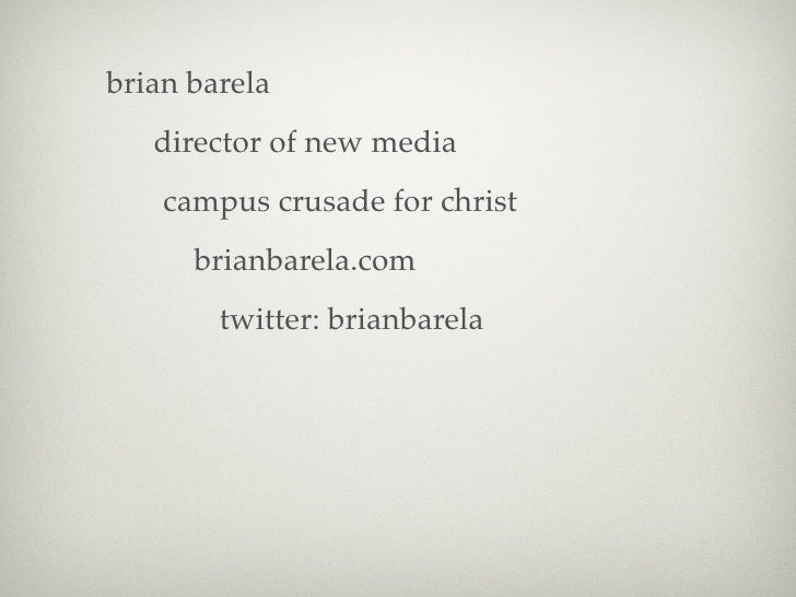 brian barela    director of new media     campus crusade for christ       brianbarela.com         twitter: brianbarela
