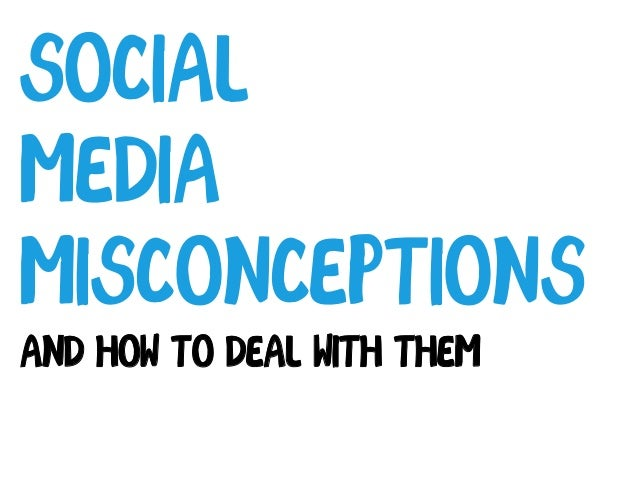 Social Media Misconceptions And how to deal with them