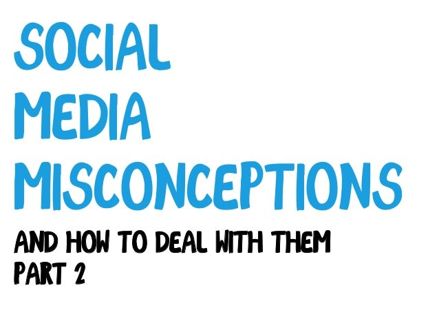 Social Media Misconceptions And how to deal with them Part 2