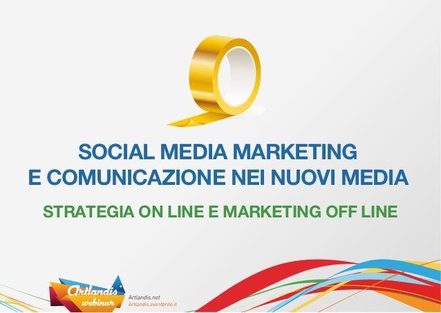 SOCIAL MEDIA MARKETINGE COMUNICAZIONE NEI NUOVI MEDIA STRATEGIA ON LINE E MARKETING OFF LINE