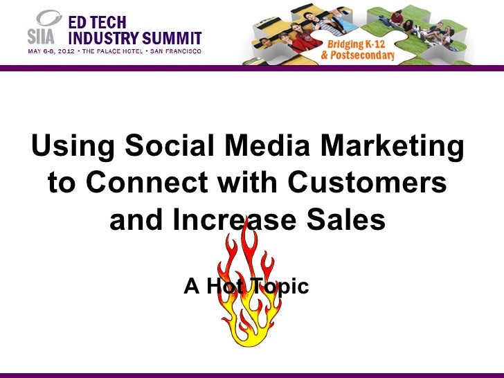 Using Social Media Marketing to Connect with Customers     and Increase Sales         A Hot Topic