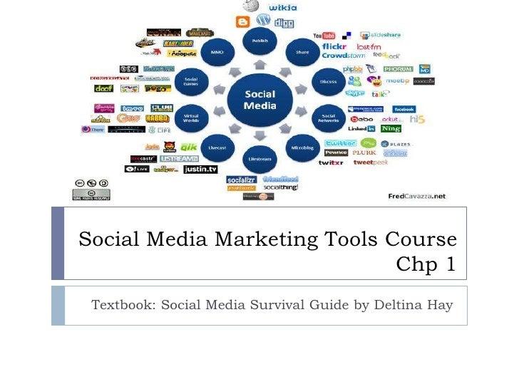 Social Media Marketing Tools Course                              Chp 1 Textbook: Social Media Survival Guide by Deltina Hay