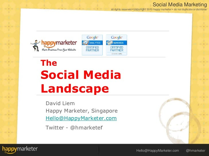 The Social Media Landscape<br />David Liem<br />Happy Marketer, Singapore<br />Hello@HappyMarketer.com<br />Twitter - @hma...