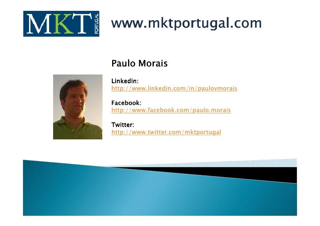 www.mktportugal.com  Paulo Morais Linkedin: Linkedin: http://www.linkedin.com/in/paulovmorais  Facebook: Facebook: http://...