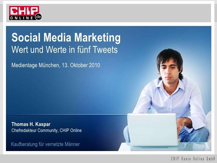 Social Media Marketing  Wert und Werte in fünf Tweets Medientage München, 13. Oktober 2010 Thomas H. Kaspar Chefredakteur ...