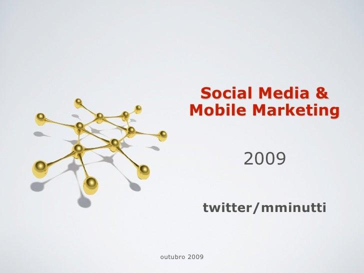 Social Media &        Mobile Marketing                   2009             twitter/mminutti   outubro 2009