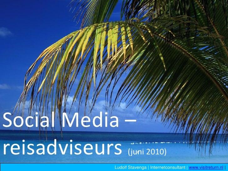Social Media – reisadviseurs    (juni 2010)            Ludolf Stavenga   Internetconsultant   www.visitreturn.nl  