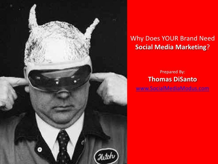 Why Does YOUR Brand Need Social Media Marketing?Prepared By: Thomas DiSantowww.SocialMediaModus.com<br />