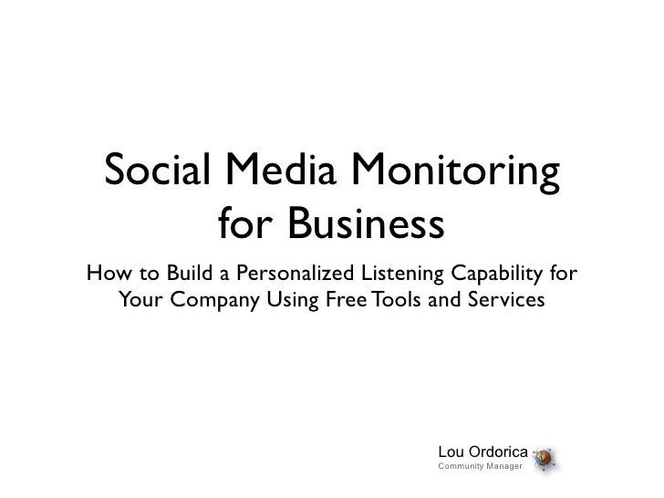 Social Media Monitoring        for Business How to Build a Personalized Listening Capability for   Your Company Using Free...