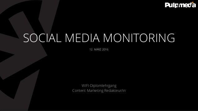 12. MÄRZ 2016 WIFI-Diplomlehrgang Content Marketing Redakteur/in SOCIAL MEDIA MONITORING