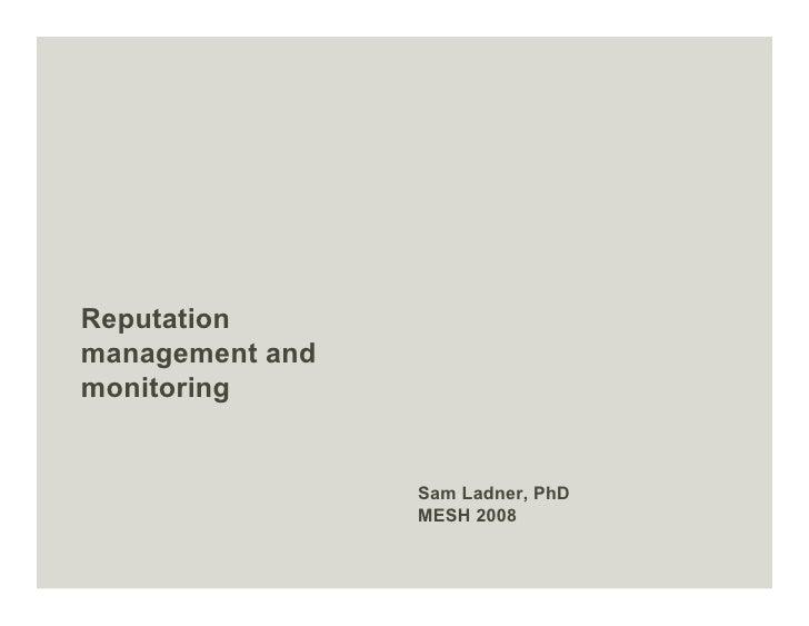 Reputation management and monitoring                    Sam Ladner, PhD                  MESH 2008