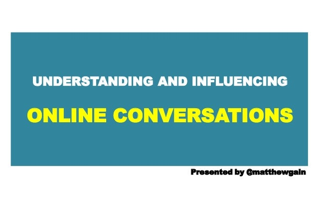 UNDERSTANDING AND INFLUENCINGONLINE CONVERSATIONS                 Presented by @matthewgain