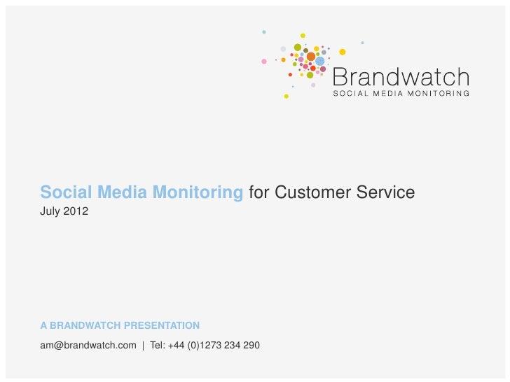 Social Media Monitoring for Customer ServiceJuly 2012A BRANDWATCH PRESENTATIONam@brandwatch.com   Tel: +44 (0)1273 234 290