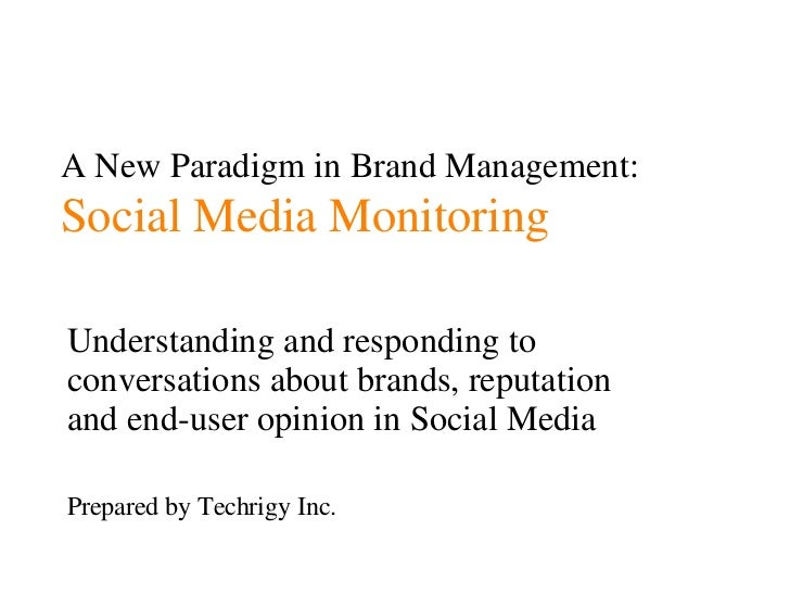 A New Paradigm in Brand Management:   Social Media Monitoring Understanding and responding to conversations about brands, ...