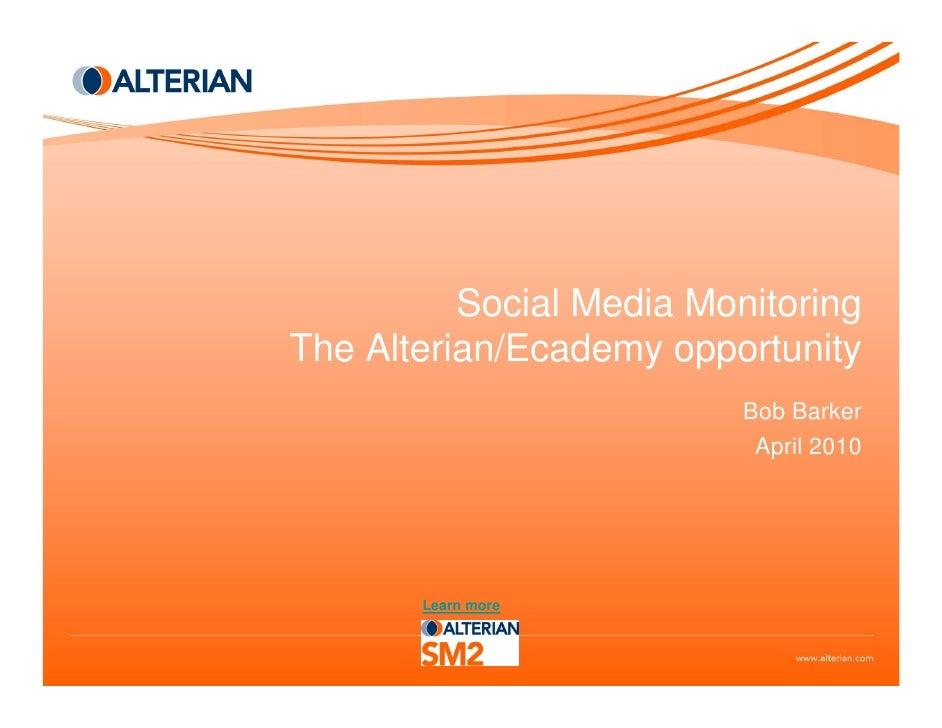 Social Media Monitoring The Alterian/Ecademy opportunity                           Bob Barker                            A...