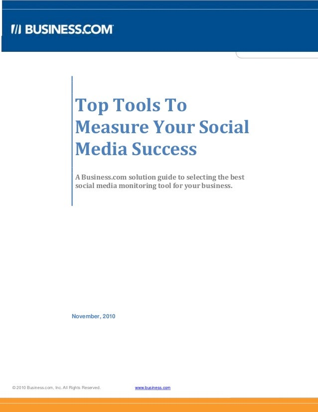© 2010 Business.com, Inc. All Rights Reserved. www.business.com Top Tools To Measure Your Social Media Success A Business....