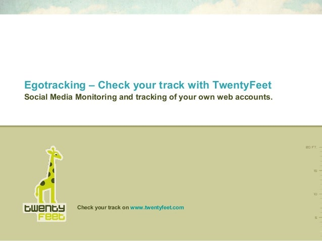 Check your track on www.twentyfeet.com Social Media Monitoring and tracking of your own web accounts. Egotracking – Check ...