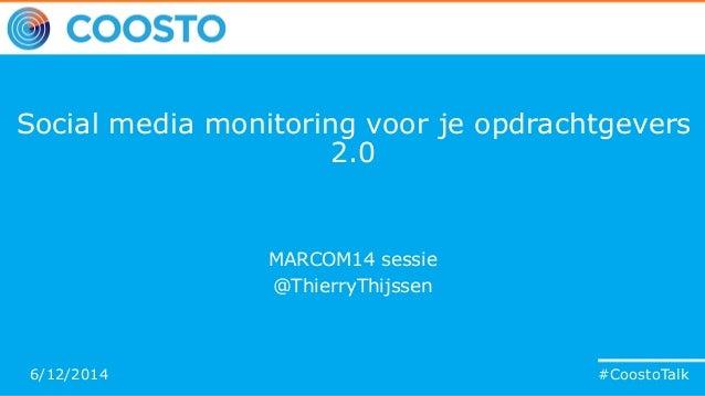 #CoostoTalk Social media monitoring voor je opdrachtgevers 2.0 MARCOM14 sessie @ThierryThijssen #CoostoTalk6/12/2014