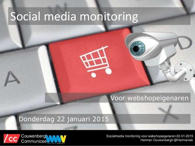 Socialmedia monitoring voor webshopeigenaren 22-01-2015 Herman Couwenbergh @Hermaniak Social media monitoring Couwenbergh ...