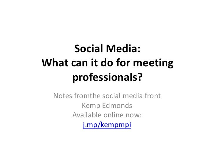 Social Media: What can it do for meeting professionals?<br />Notes fromthe social media front<br />Kemp Edmonds<br />Avail...