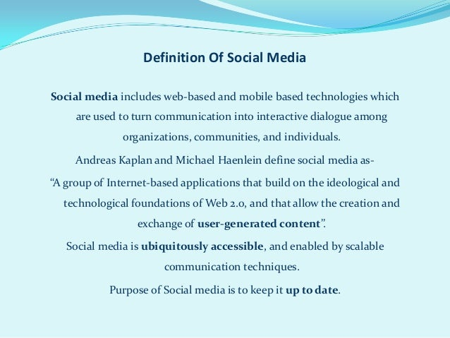 Definition Of Social MediaSocial media includes web-based and mobile based technologies which     are used to turn communi...