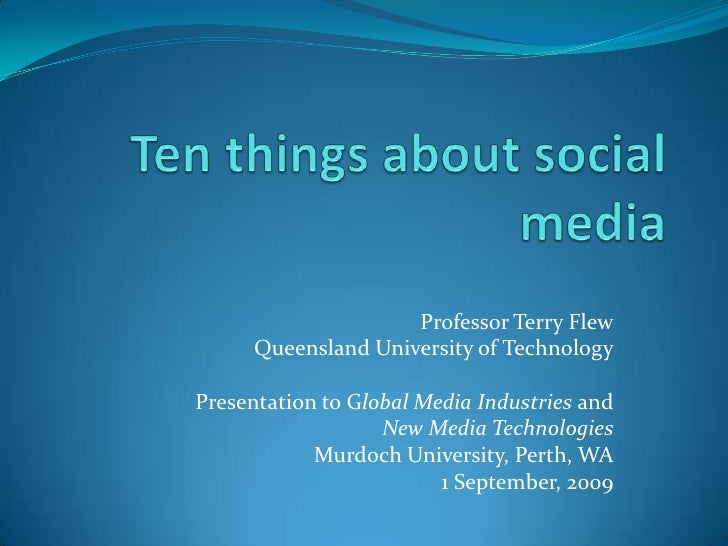 Ten things about social media<br />Professor Terry Flew<br />Queensland University of Technology<br />Presentation to Glob...