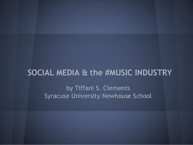 SOCIAL MEDIA & the #MUSIC INDUSTRY by Tiffani S. Clements Syracuse University Newhouse School