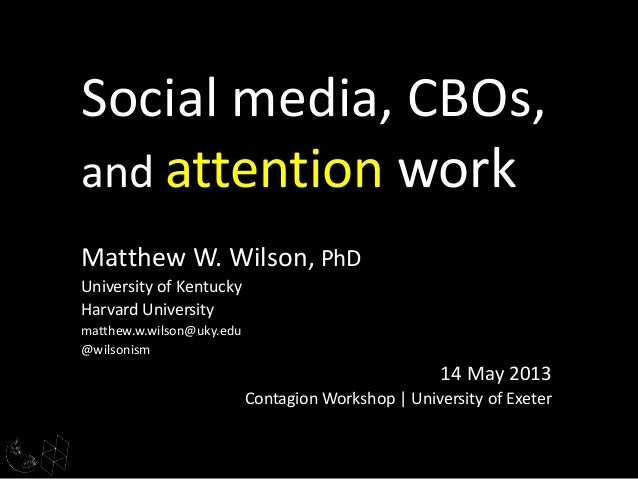 Matthew W. Wilson, PhDUniversity of KentuckyHarvard Universitymatthew.w.wilson@uky.edu@wilsonism14 May 2013Contagion Works...