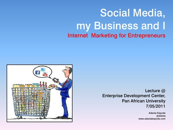 Social Media,   my Business and IInternet Marketing for Entrepreneurs                                 Lecture @           ...