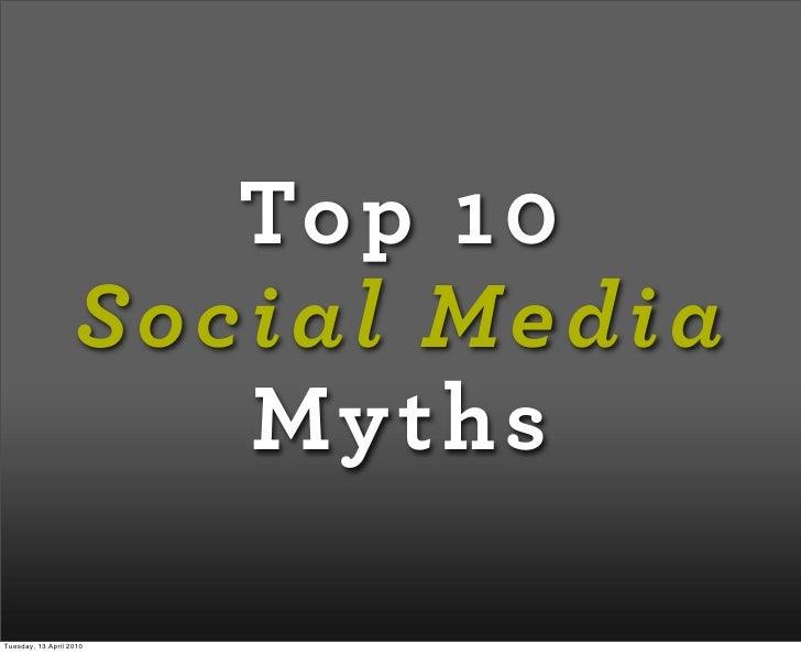 Top 10                    Social Media                       Myths  Tuesday, 13 April 2010