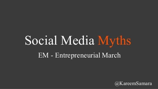 Social Media Myths @KareemSamara EM - Entrepreneurial March