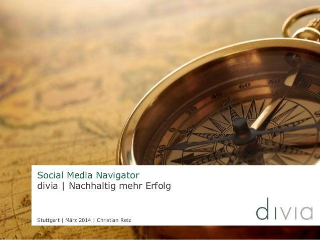 Social Media Navigator divia | Nachhaltig mehr Erfolg Stuttgart | März 2014 | Christian Retz