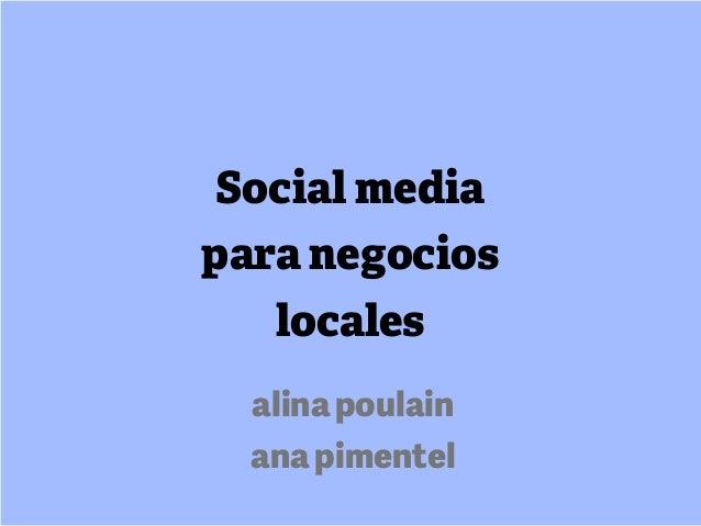 Social mediapara negocios   locales  alina poulain  ana pimentel