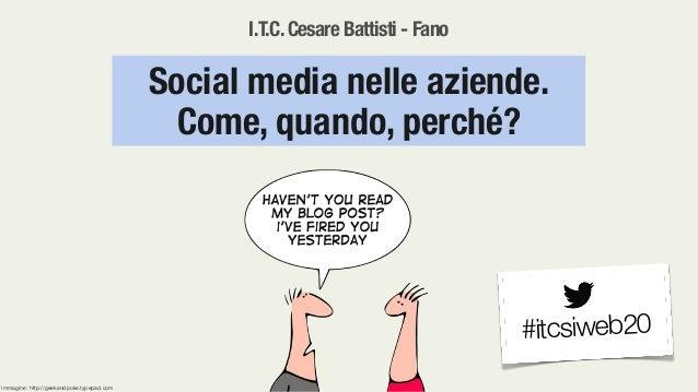 I.T.C.Cesare Battisti - FanoSocial media nelle aziende.Come, quando, perché?#itcsiweb20Immagine: http://geekandpoke.typepa...