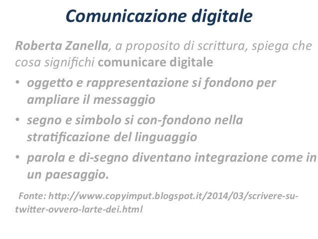 Comunicazione  digitale   Roberta  Zanella,  a  proposito  di  scri,ura,  spiega  che   cosa  signifi...