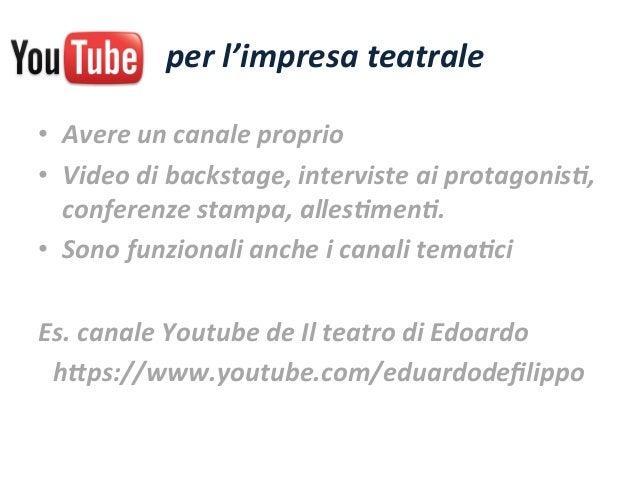 • Avere  un  canale  proprio   • Video  di  backstage,  interviste  ai  protagonis5,   conferenze  ...