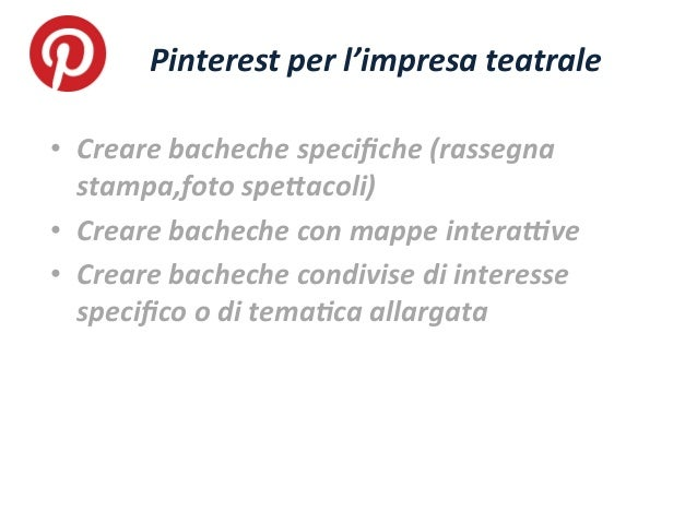 • Creare  bacheche  specifiche  (rassegna   stampa,foto  spe=acoli)   • Creare  bacheche  con  mappe  ...