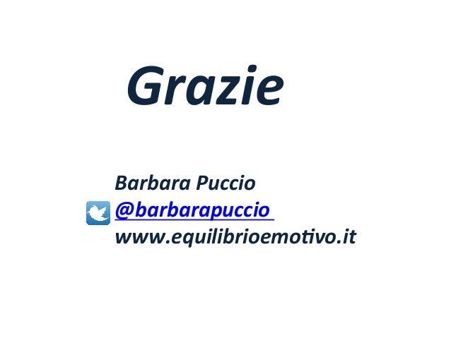 Barbara  Puccio   @barbarapuccio   www.equilibrioemo5vo.it   Grazie