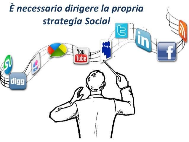È  necessario  dirigere  la  propria   strategia  Social