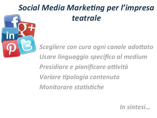 Social  Media  Marke5ng  per  l'impresa   teatrale   Scegliere  con  cura  ogni  canale  ado=ato  ...