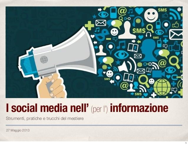 27 Maggio 2013I social media nell'(per l') informazioneStrumenti, pratiche e trucchi del mestiere1