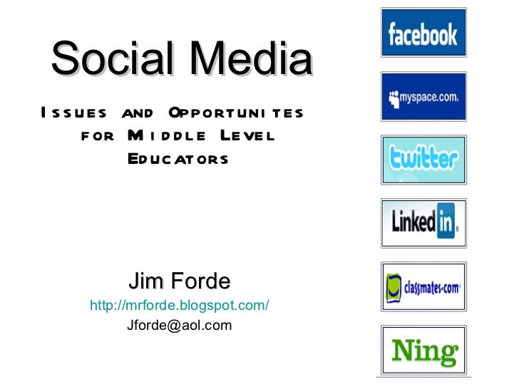 Social Media   Issues and Opportunites  for Miiddle Level Educators Jim Forde http://mrforde.blogspot.com/ [email_address]