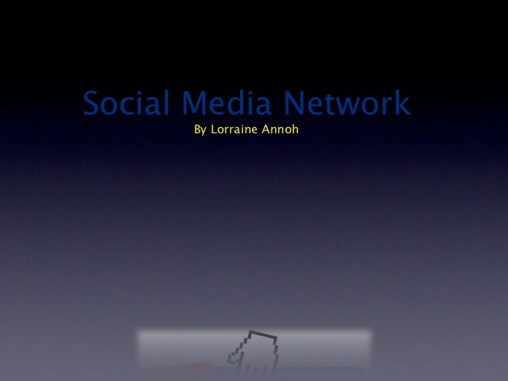 Social Media Network      By Lorraine Annoh