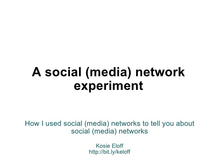 A social (media) network experiment How I used social (media) networks to tell you about social (media) networks Kosie Elo...