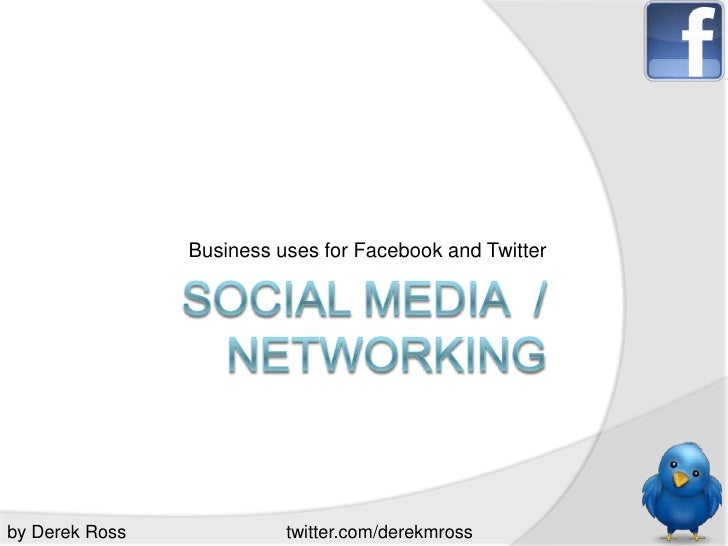 Social Media  / Networking<br />Business uses for Facebook and Twitter<br />by Derek Ross<br />twitter.com/derekmross<br />