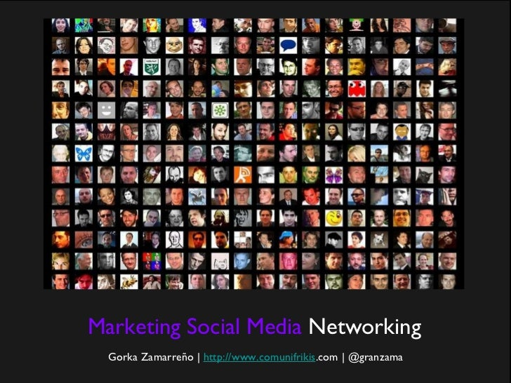 Marketing   Social Media  Networking <ul><li>Gorka Zamarreño |  http://www.comunifrikis .com | @granzama </li></ul>